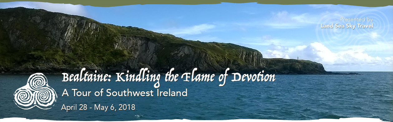 Land Sea Sky Travel presents: Bealtaine - Kindling the Flame of Devotion - A Tour of Southwest Ireland; April 28, 2018 - May 6, 2018
