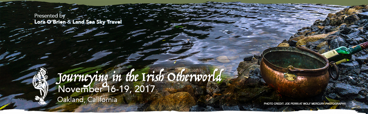 Journeying in the Irish Otherworld - November 16-19 2017 - Oakland, California